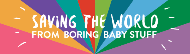 saving-the-world-from-boring-baby-stuff