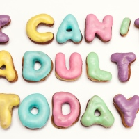 Those 'Don't Want To Adult' Days